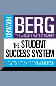 The Student Success System: How to Get an A on Your Test! How to Get an A on Your Test!, Howard Stephen Berg