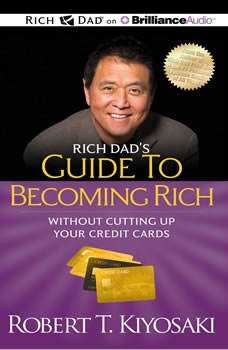 Rich Dad's Guide to Becoming Rich Without Cutting Up Your Credit Cards: Turn Bad Debt Into Good Debt, Robert T. Kiyosaki