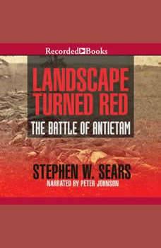Landscape Turned Red: The Battle of Antietam, Stephen W. Sears