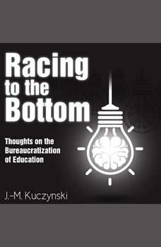 Racing to the Bottom: Thoughts on the Bureaucratization of Education, J.-M. Kuczynski