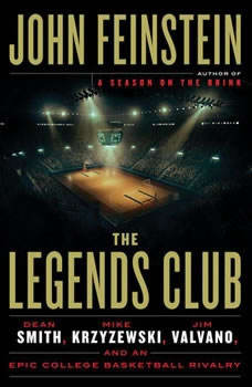 The Legends Club: Dean Smith, Mike Krzyzewski, Jim Valvano, and an Epic College Basketball Rivalry, John Feinstein