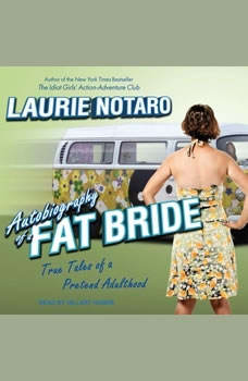 Autobiography of a Fat Bride: True Tales of a Pretend Adulthood True Tales of a Pretend Adulthood, Laurie Notaro