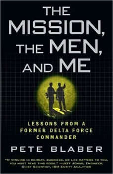The Mission, the Men, and Me: Lessons from a Former Delta Force Commander, Pete Blaber