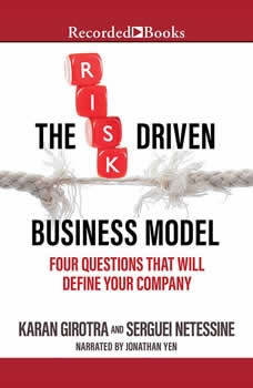 The Risk-Driven Business Model: Four Questions That Will Define Your Company, Karan Girotra