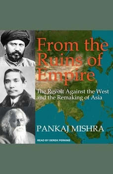 From the Ruins of Empire: The Revolt Against the West and the Remaking of Asia, Pankaj Mishra