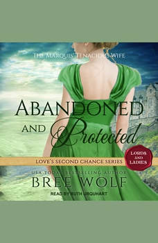 Abandoned & Protected: The Marquis' Tenacious Wife, Bree Wolf