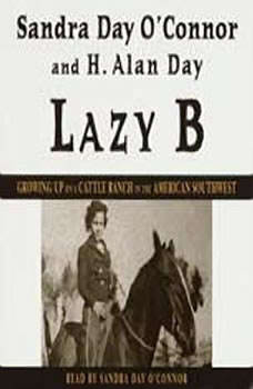Lazy B: Growing Up on a Cattle Ranch in the American Southwest, Sandra Day O'Connor