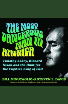 The Most Dangerous Man in America: Timothy Leary, Richard Nixon and the Hunt for the Fugitive King of LSD, Bill Minutaglio