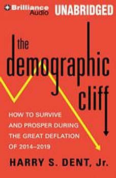 The Demographic Cliff: How to Survive and Prosper During the Great Deflation of 2014-2019, Harry S. Dent, Jr.
