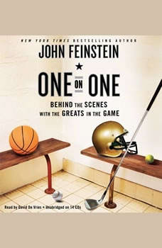 One on One: Behind the Scenes with the Greats in the Game Behind the Scenes with the Greats in the Game, John Feinstein
