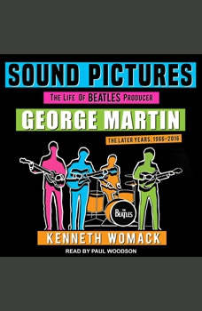 Sound Pictures: The Life of Beatles Producer George Martin, The Later Years, 1966–2016, Kenneth Womack