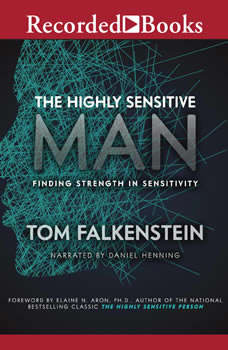 The Highly Sensitive Man: Finding Strength in Sensitivity, Tom Falkenstein