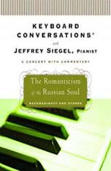 Keyboard Conversations: The Romanticism of the Russion Soul, Jeffrey Siegel