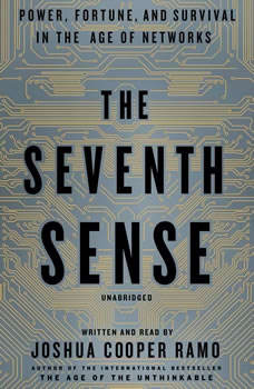 The Seventh Sense: Power, Fortune, and Survival in the Age of Networks, Joshua Cooper Ramo