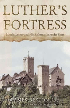 Luthers Fortress: Martin Luther and His Reformation under Siege, James Reston Jr.