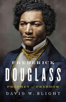 Frederick Douglass: Prophet of Freedom, David W. Blight