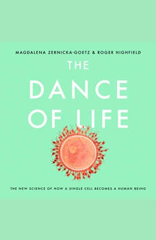 The Dance of Life: The New Science of How a Single Cell Becomes a Human Being, Magdalena Zernicka-Goetz