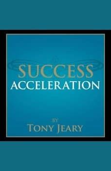 Success Acceleration, Tony Jeary