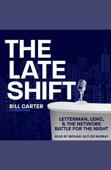 The Late Shift: Letterman, Leno, & the Network Battle for the Night, Bill Carter