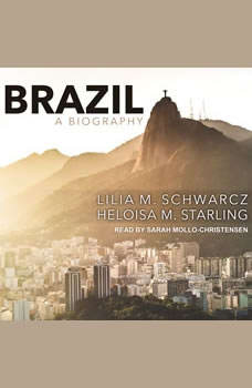 Brazil: A Biography, Lilia M. Schwarcz