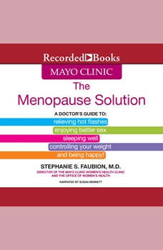 The Mayo Clinic Menopause Solution: A Doctor's Guide To Relieving Hot Flashes, Enjoying Better Sex, etc., Stephanie S. Faubion