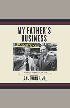 My Father's Business: The Small-Town Values That Built Dollar General into a Billion-Dollar Company The Small-Town Values That Built Dollar General into a Billion-Dollar Company, Cal Turner