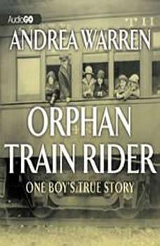 Orphan Train Rider: One Boy's True Story, Andrea Warren