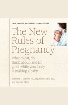 New Rules of Pregnancy, The: What to Eat, Do, Think About, and Let Go Of While Your Body Is Making a Baby, Adrienne L. Simone, MD