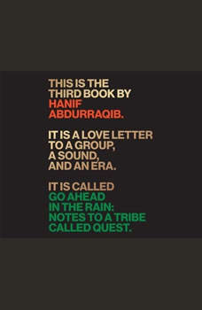 Go Ahead in the Rain: Notes to A Tribe Called Quest, Hanif Abdurraqib