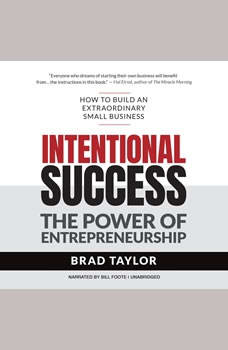 Intentional Success: The Power of Entrepreneurship-How to Build an Extraordinary Small Business, Brad Taylor