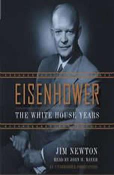 Eisenhower: The White House Years The White House Years, Jim Newton