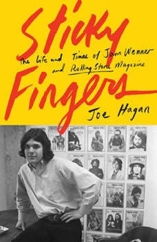 Sticky Fingers: The Life and Times of Jann Wenner and Rolling Stone Magazine The Life and Times of Jann Wenner and Rolling Stone Magazine, Joe Hagan