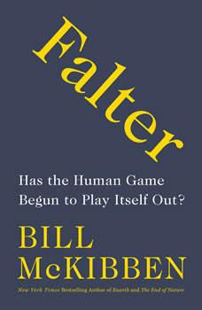Falter: Has the Human Game Begun to Play Itself Out?, Bill McKibben