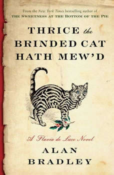 Thrice the Brinded Cat Hath Mew'd: A Flavia de Luce Novel A Flavia de Luce Novel, Alan Bradley
