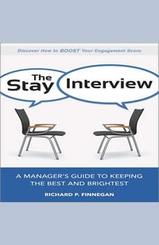The Stay Interview: A Manager's Guide to Keeping the Best and Brightest, Richard P. Finnegan