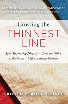 Crossing the Thinnest Line: How Embracing Diversity from the Office to the Oscars Makes America Stronger How Embracing Diversity from the Office to the Oscars Makes America Stronger, Lauren Leader-Chivee