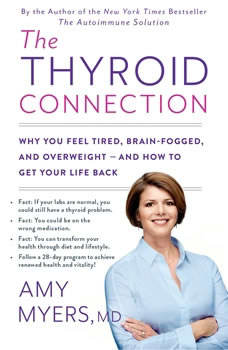 The Thyroid Connection: Why You Feel Tired, Brain-Fogged, and Overweight -- and How to Get Your Life Back Why You Feel Tired, Brain-Fogged, and Overweight -- and How to Get Your Life Back, Amy Myers,