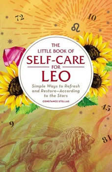 The Little Book of Self-Care for Leo: Simple Ways to Refresh and Restore—According to the Stars Simple Ways to Refresh and Restore—According to the Stars, Constance Stellas