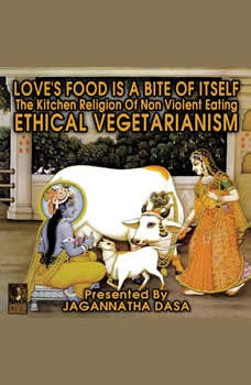 Love's Food is a Bite of Itself; The Kitchen Religion of Non-Violent Eating; Ethical Vegetarianism, Jagannatha Dasa and the Inner Lion Players
