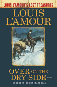 Over on the Dry Side (Louis L'Amour's Lost Treasures): A Novel, Louis L'Amour