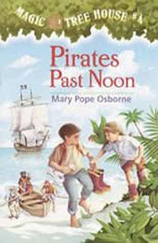 Magic Tree House #4: Pirates Past Noon, Mary Pope Osborne