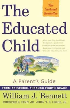The Educated Child: A Parents Guide from Preschool to Eighth Grade, William J. Bennett