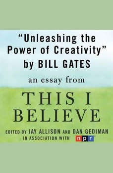 Unleashing the Power of Creativity: A This I Believe Essay, Bill Gates