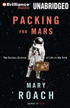 Packing for Mars: The Curious Science of Life in the Void The Curious Science of Life in the Void, Mary Roach