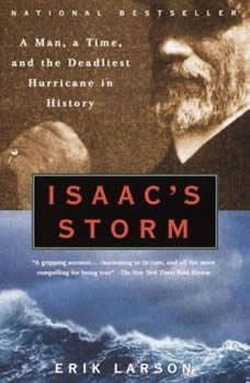 Isaac's Storm: A Man, a Time, and the Deadliest Hurricane in History A Man, a Time, and the Deadliest Hurricane in History, Erik Larson