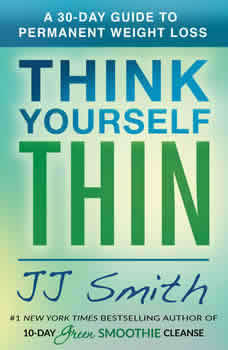 Think Yourself Thin: A 30-Day Guide to Permanent Weight Loss, JJ Smith
