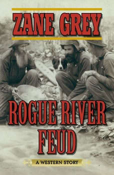 Rogue River Feud: A Western Story A Western Story, Zane Grey