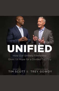 Unified: How Our Unlikely Friendship Gives Us Hope For a Divided Country How Our Unlikely Friendship Gives Us Hope For a Divided Country, Tim Scott