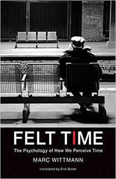 Felt Time: The Psychology of How We Perceive Time, Marc Wittmann