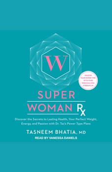 Super Woman Rx: Discover the Secrets to Lasting Health, Your Perfect Weight, Energy, and Passion with Dr. Taz's Power Type Plans Discover the Secrets to Lasting Health, Your Perfect Weight, Energy, and Passion with Dr. Taz's Power Type Plans, Tasneem Bhatia